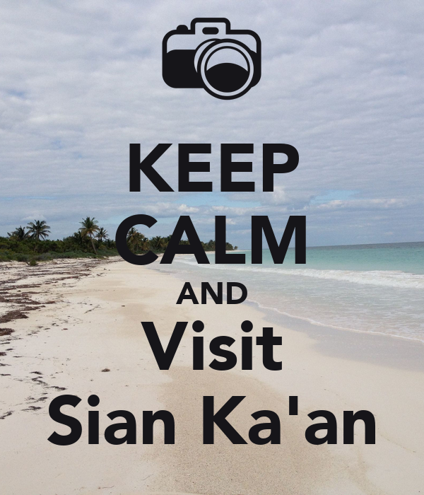 KEEP CALM AND Visit Sian Ka'an
