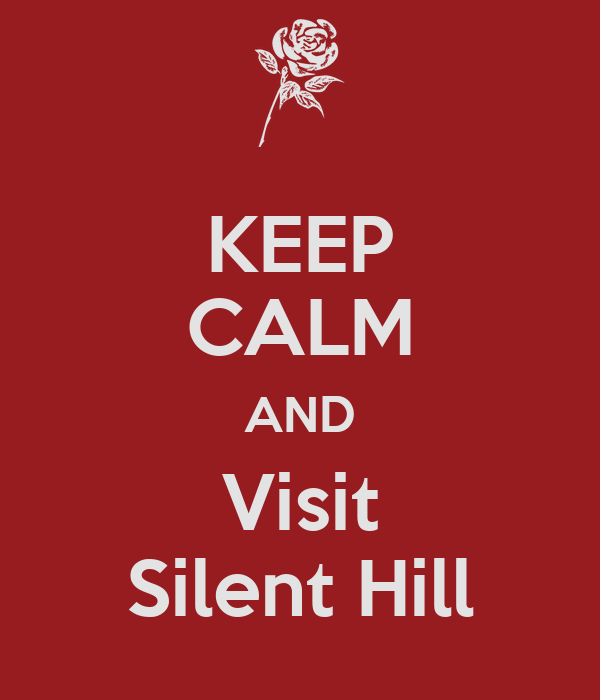 KEEP CALM AND Visit Silent Hill