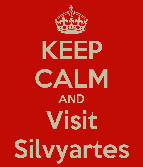 KEEP CALM AND Visit Silvyartes