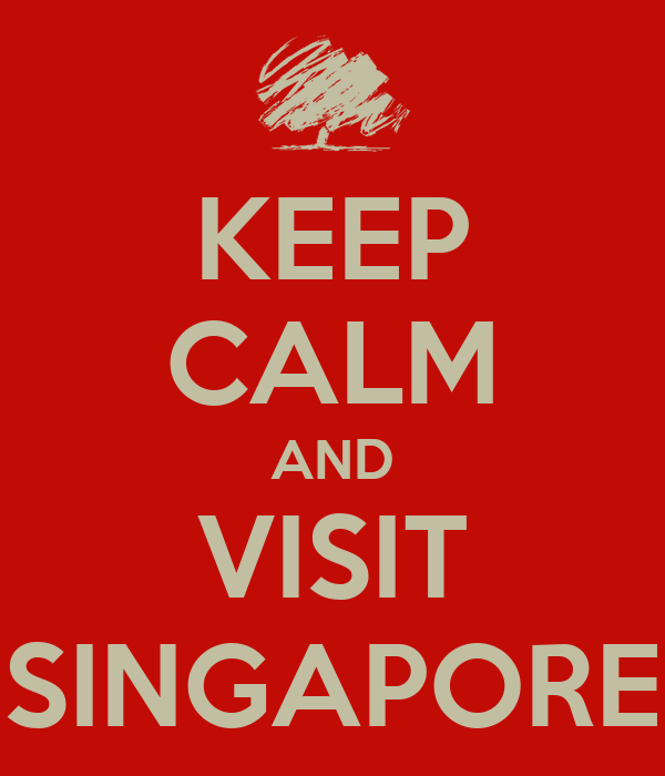KEEP CALM AND VISIT SINGAPORE