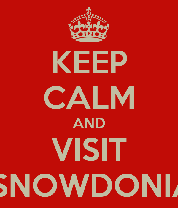 KEEP CALM AND VISIT  SNOWDONIA