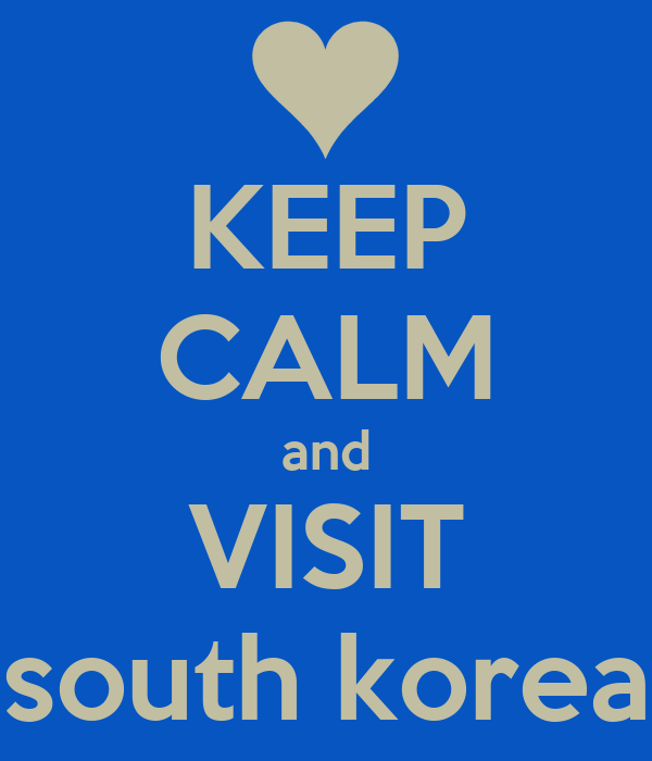 KEEP CALM and VISIT south korea