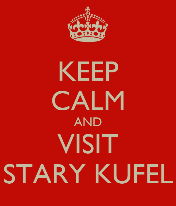 KEEP CALM AND VISIT STARY KUFEL