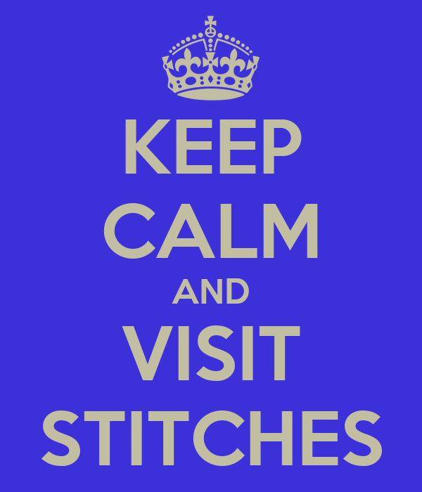 KEEP CALM AND VISIT STITCHES