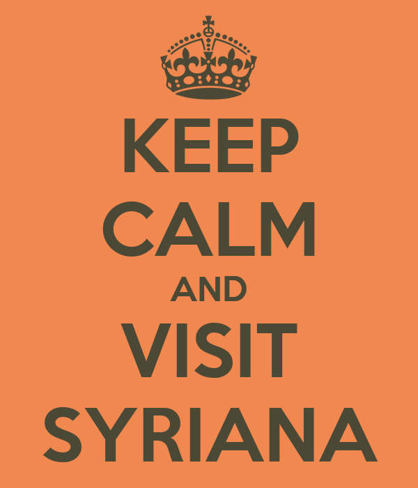 KEEP CALM AND VISIT SYRIANA