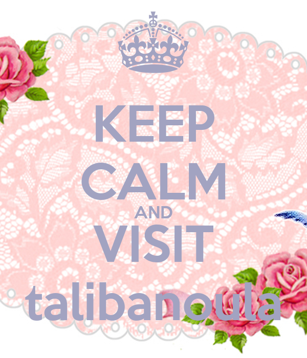 KEEP CALM AND VISIT talibanoula