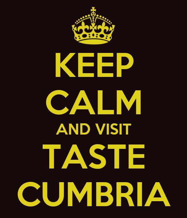 KEEP CALM AND VISIT TASTE CUMBRIA
