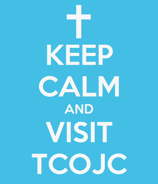KEEP CALM AND VISIT TCOJC