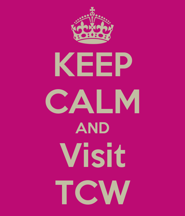 KEEP CALM AND Visit TCW