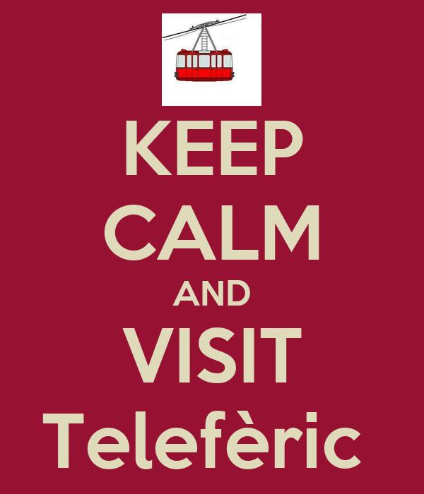 KEEP CALM AND VISIT Telefèric