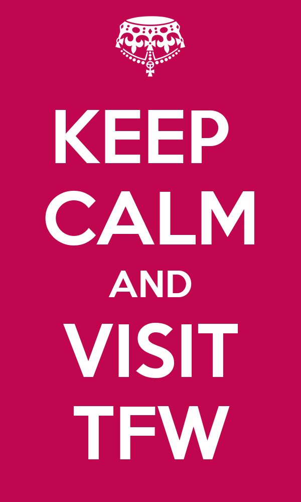 KEEP  CALM AND VISIT TFW