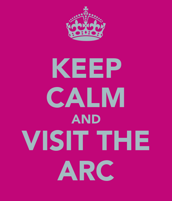 KEEP CALM AND VISIT THE ARC