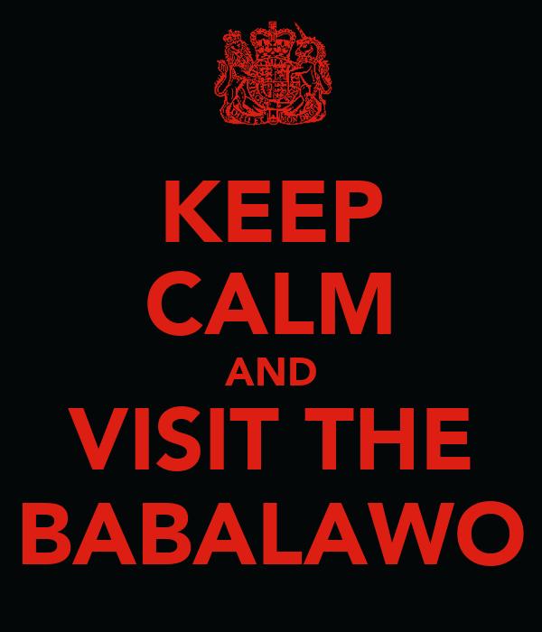 KEEP CALM AND VISIT THE BABALAWO