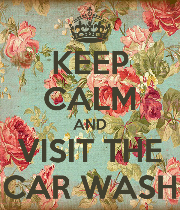 KEEP CALM AND VISIT THE CAR WASH