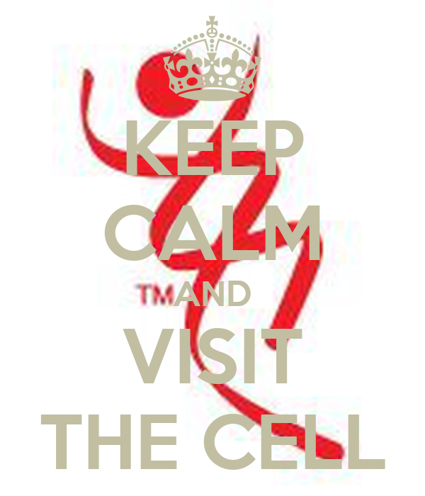 KEEP CALM AND VISIT THE CELL