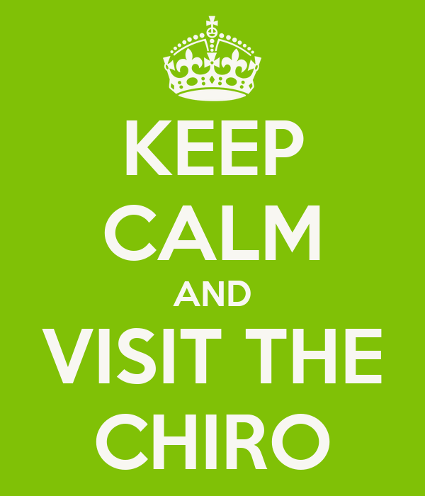 KEEP CALM AND VISIT THE CHIRO