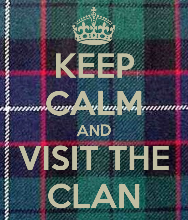 KEEP CALM AND VISIT THE CLAN