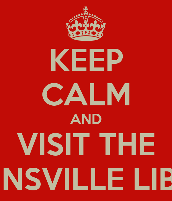 KEEP CALM AND VISIT THE COLLINSVILLE LIBRARY