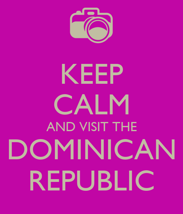 KEEP CALM AND VISIT THE DOMINICAN REPUBLIC