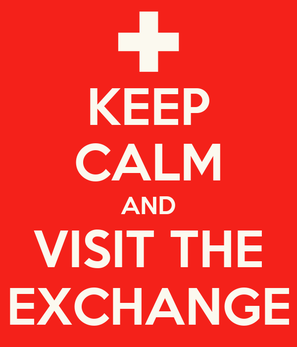KEEP CALM AND VISIT THE EXCHANGE