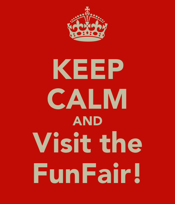 KEEP CALM AND Visit the FunFair!