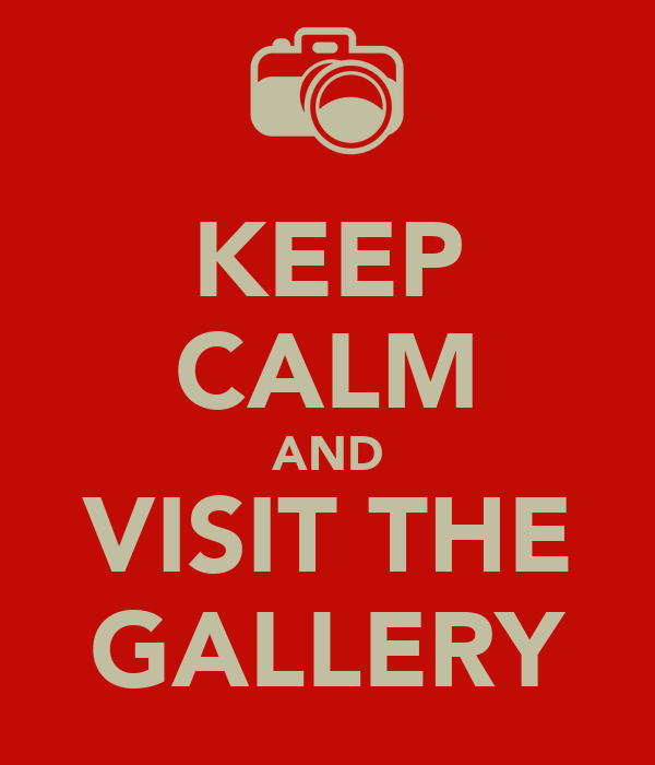 KEEP CALM AND VISIT THE GALLERY