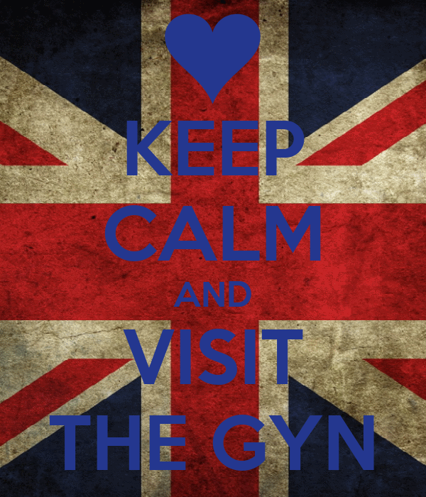 KEEP CALM AND VISIT THE GYN