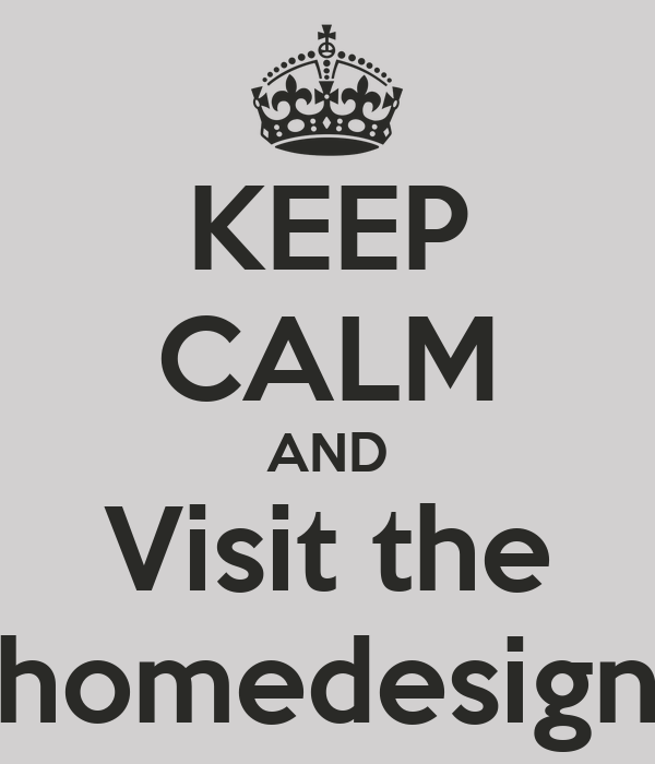 KEEP CALM AND Visit the homedesign