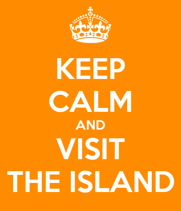 KEEP CALM AND VISIT THE ISLAND