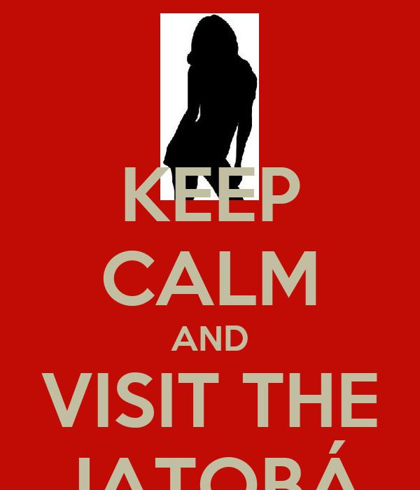 KEEP CALM AND VISIT THE JATOBÁ