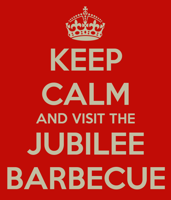 KEEP CALM AND VISIT THE JUBILEE BARBECUE