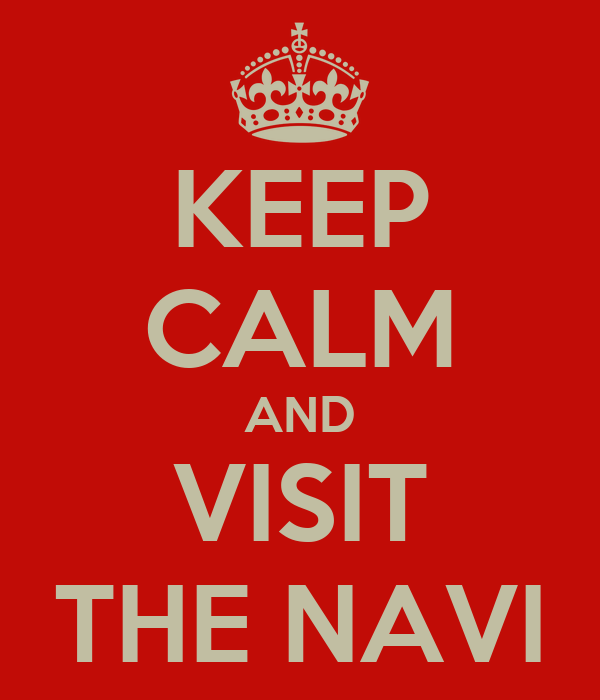 KEEP CALM AND VISIT THE NAVI