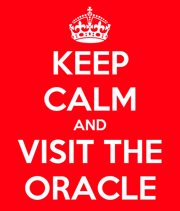 KEEP CALM AND VISIT THE ORACLE