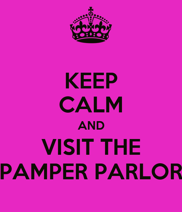 KEEP CALM AND VISIT THE PAMPER PARLOR