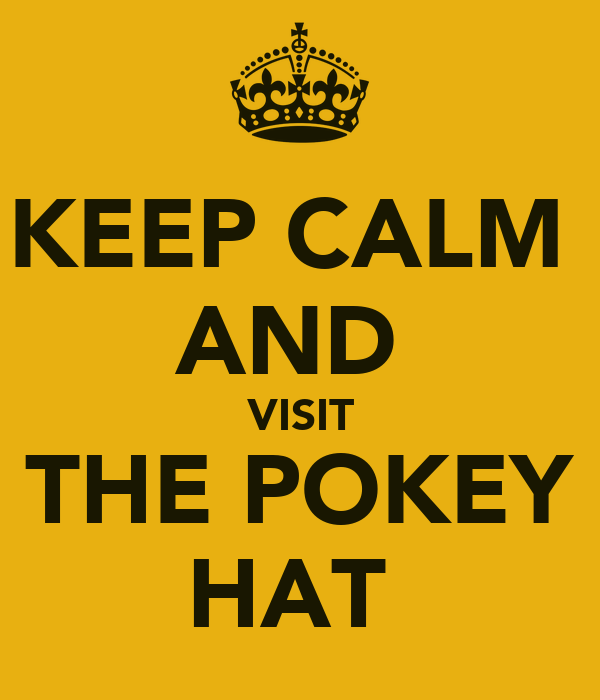 KEEP CALM  AND  VISIT THE POKEY HAT