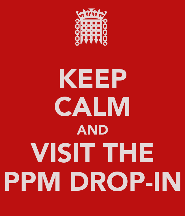 KEEP CALM AND VISIT THE PPM DROP-IN