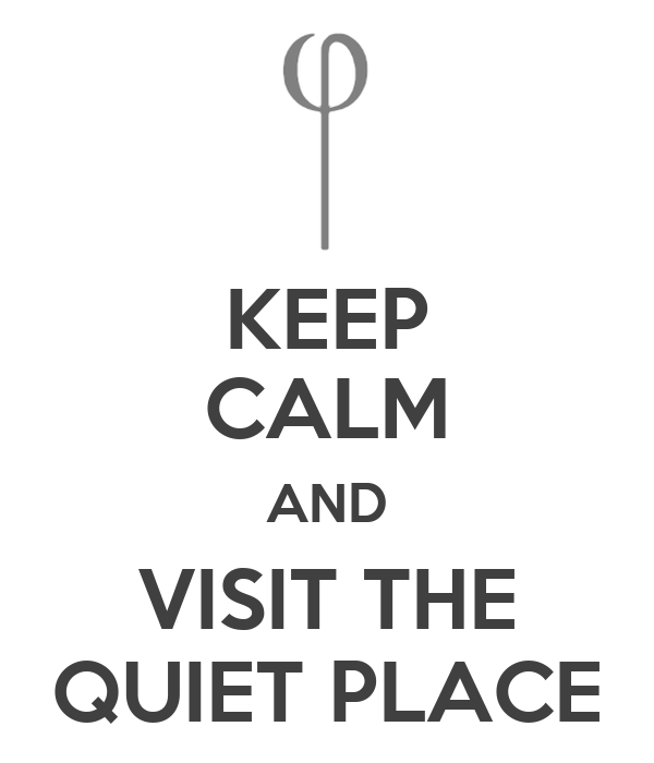 KEEP CALM AND VISIT THE QUIET PLACE