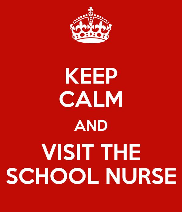 KEEP CALM AND VISIT THE SCHOOL NURSE