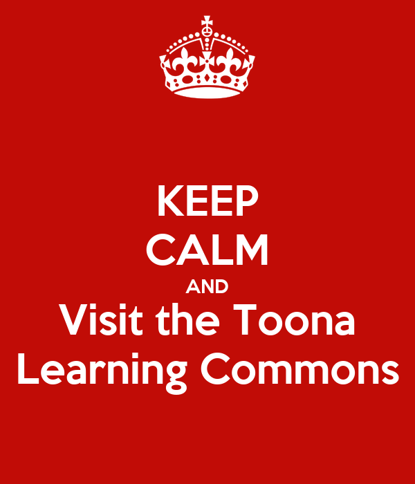 KEEP CALM AND Visit the Toona Learning Commons