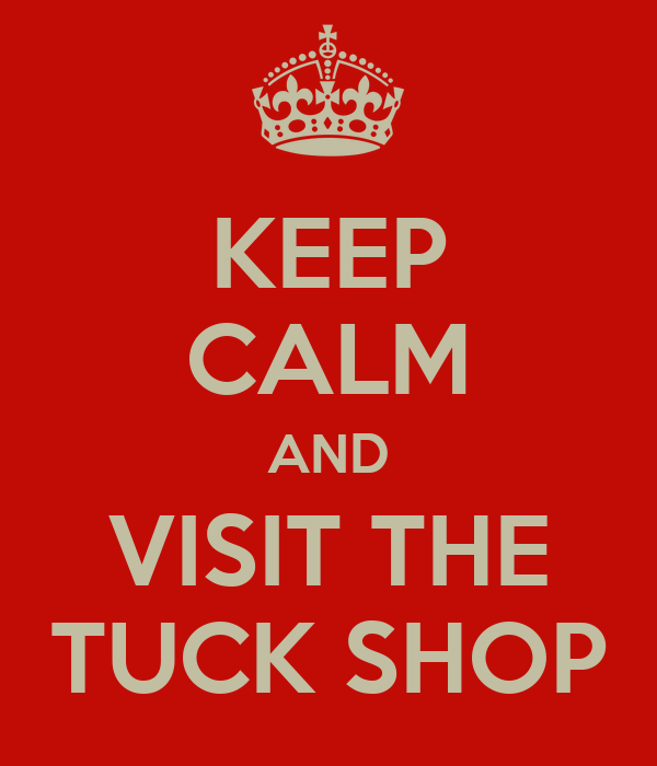 KEEP CALM AND VISIT THE TUCK SHOP