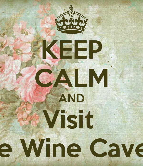 KEEP CALM AND Visit  The Wine Cavern