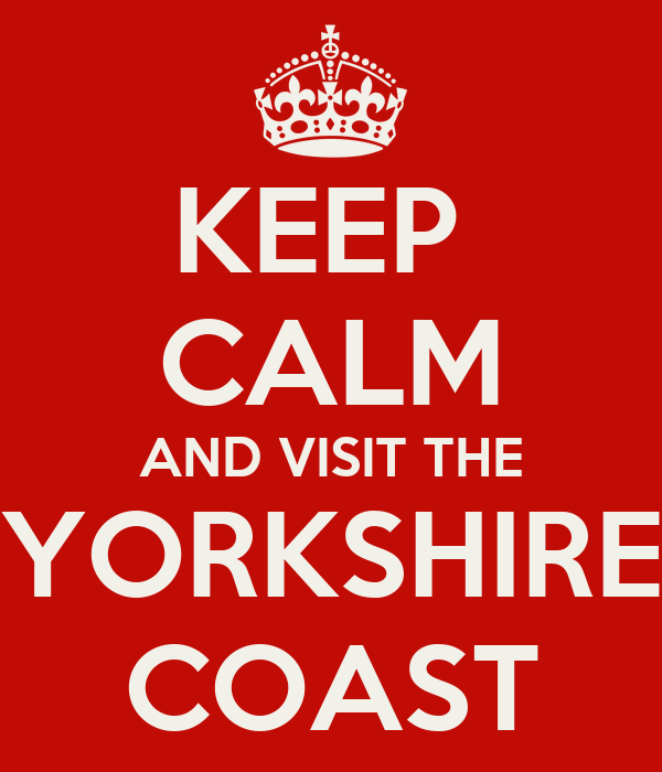 KEEP  CALM AND VISIT THE YORKSHIRE COAST