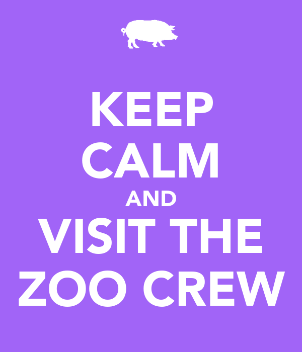 KEEP CALM AND VISIT THE ZOO CREW