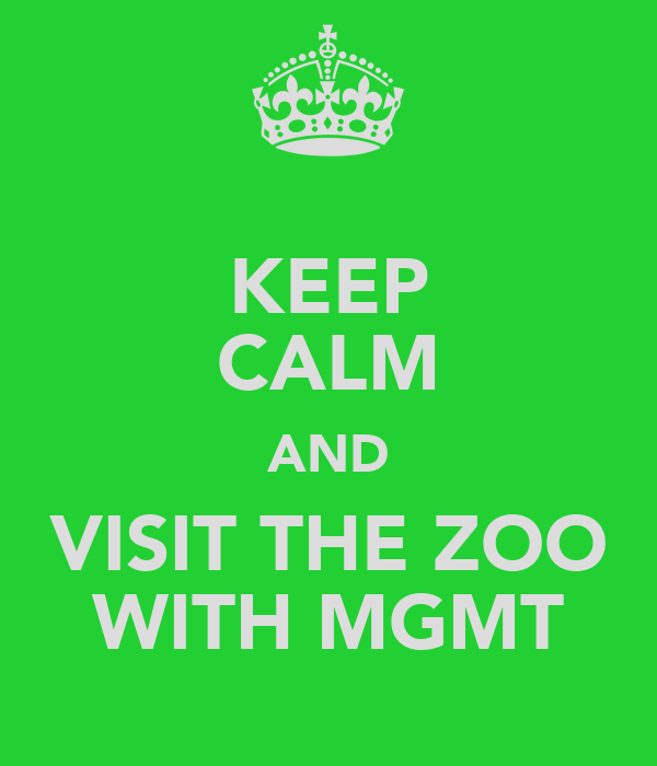 KEEP CALM AND VISIT THE ZOO WITH MGMT
