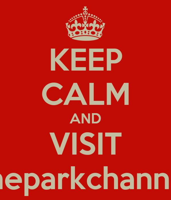 KEEP CALM AND VISIT themeparkchannel.de