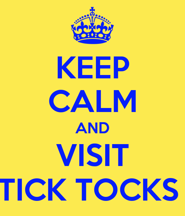 KEEP CALM AND VISIT TICK TOCKS