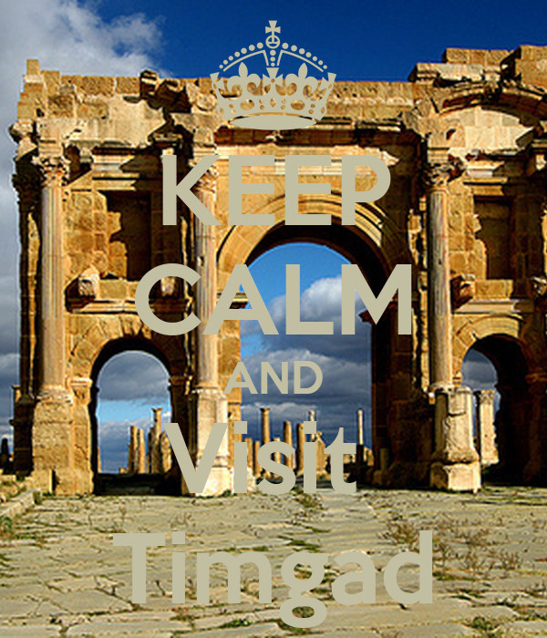 KEEP CALM AND Visit  Timgad