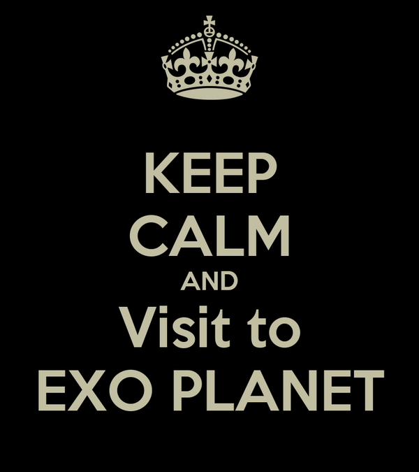 KEEP CALM AND Visit to EXO PLANET