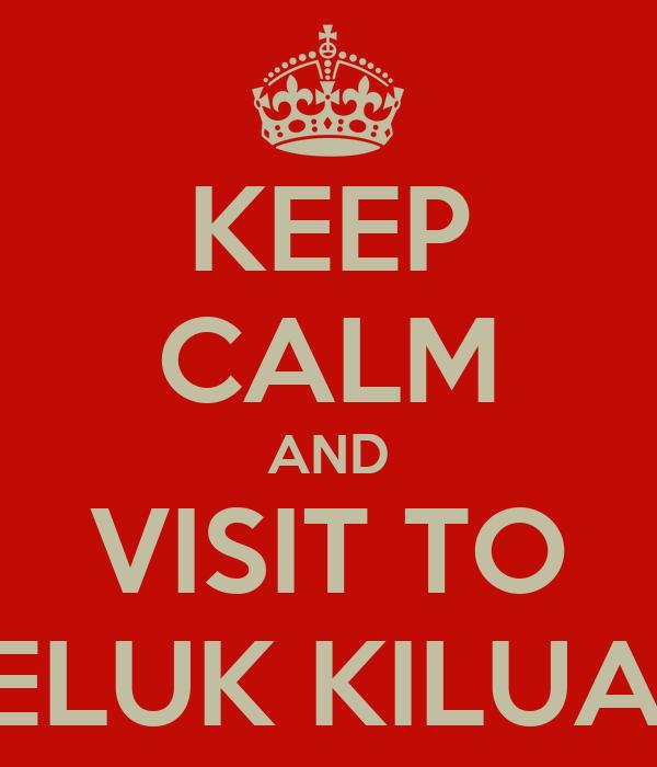 KEEP CALM AND VISIT TO TELUK KILUAN