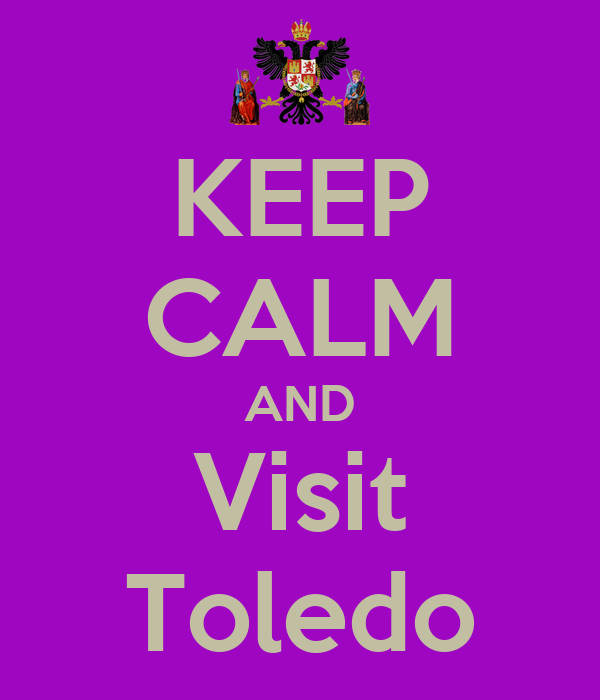 KEEP CALM AND Visit Toledo